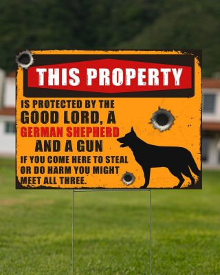 German Shepherd this property is protected by the good lord yard sign