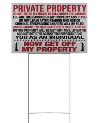 Private property do not enter my house to talk about the vaccine yard sign