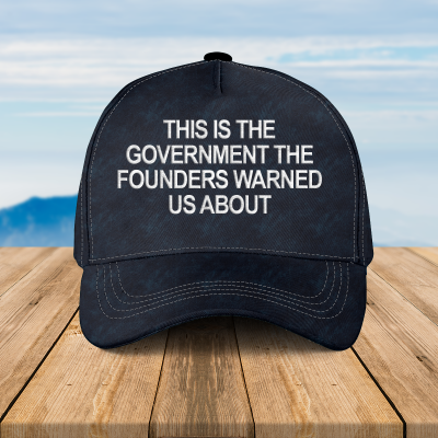 This is the Goverment the founders warned us about cap hat 16