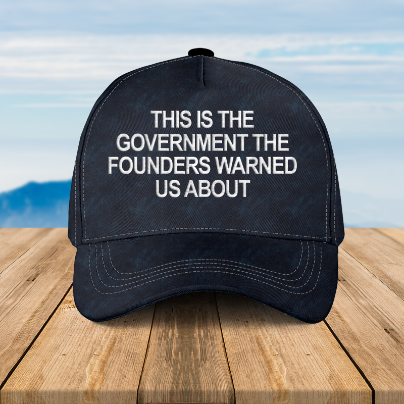 This is the Goverment the founders warned us about cap hat 1