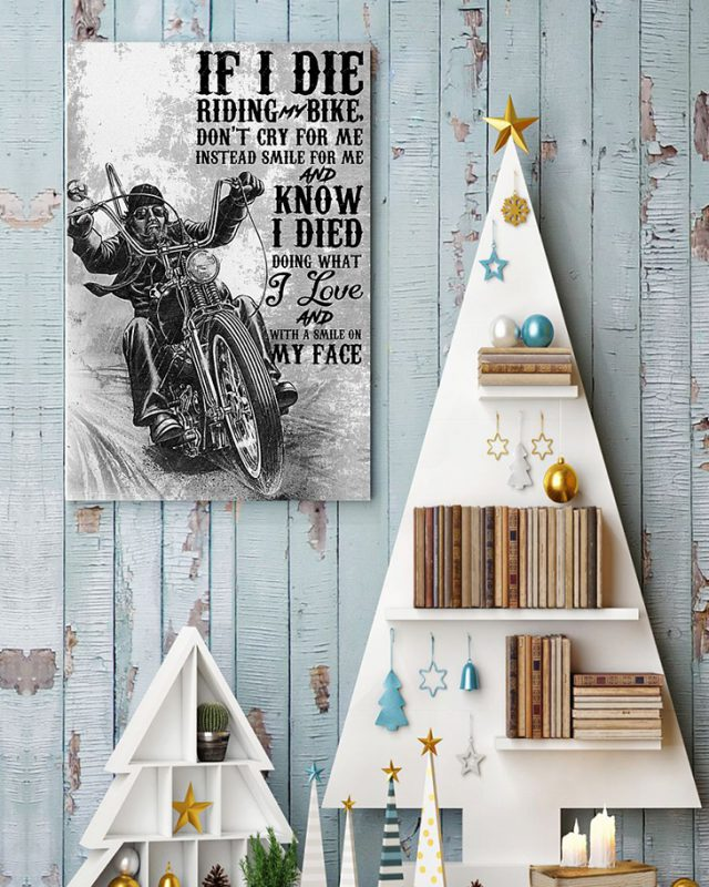 If I Die Riding My Bike Dont Cry For Me Instead Smile For Me And Know I Died Doing What I Love And With A Smile On My Face Poster