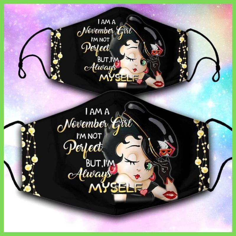 Betty Boop im a november girl im not perfect but im always myself face mask