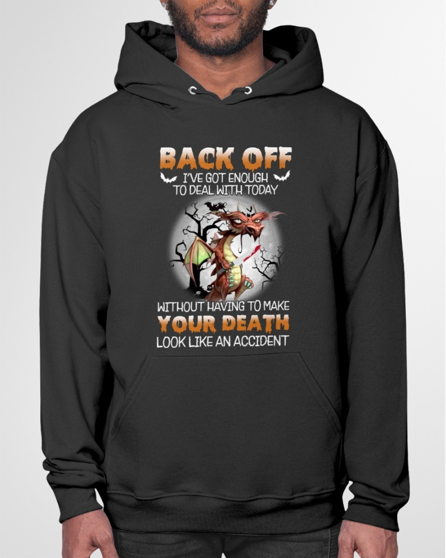 Dragon Back Off Ive Got Enough To Deal With Today Halloween shirt hoodie