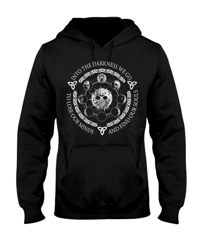 Jackson Vooheer Into The Darkness We Go To Lose Our Minds And Find Our Souls Hoodie Shirt