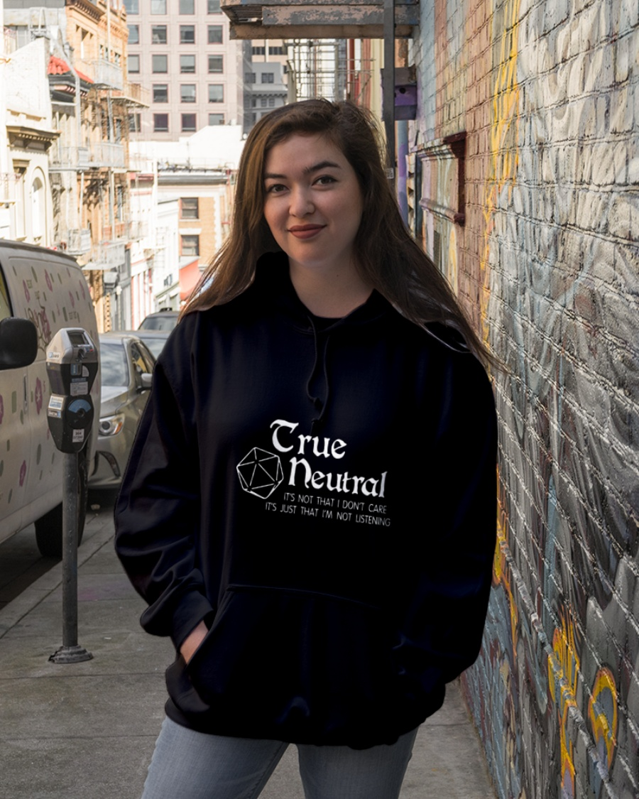 True Neutral Dragon Dungeon its not that I dont care its just that Im not listening shirt hoodie