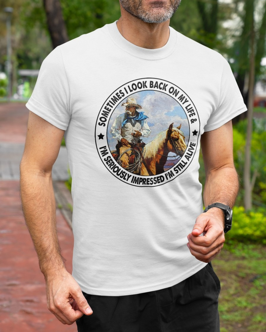 Old man riding horse sometimes I look back on my life Im seriously impressed Im still alive shirt hoodie