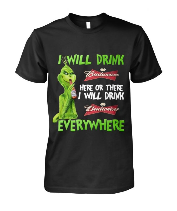 The Grinch I will drink Budweiser here or there everywhere shirt hoodie